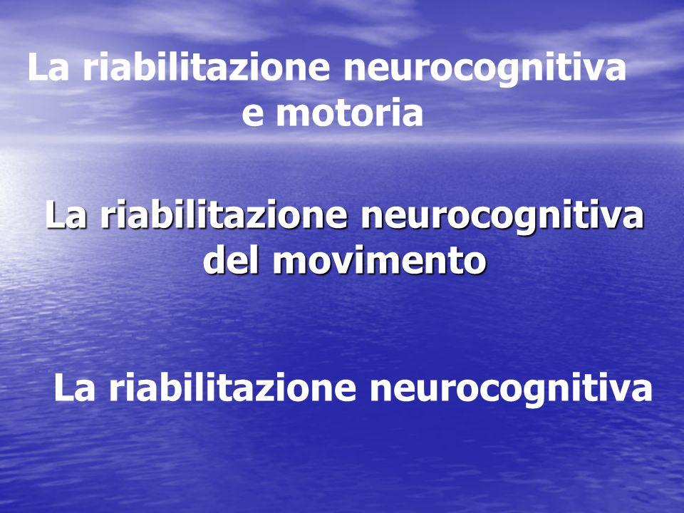 La riabilitazione neurocognitiva del movimento La riabilitazione neurocognitiva e motoria La riabilitazione neurocognitiva