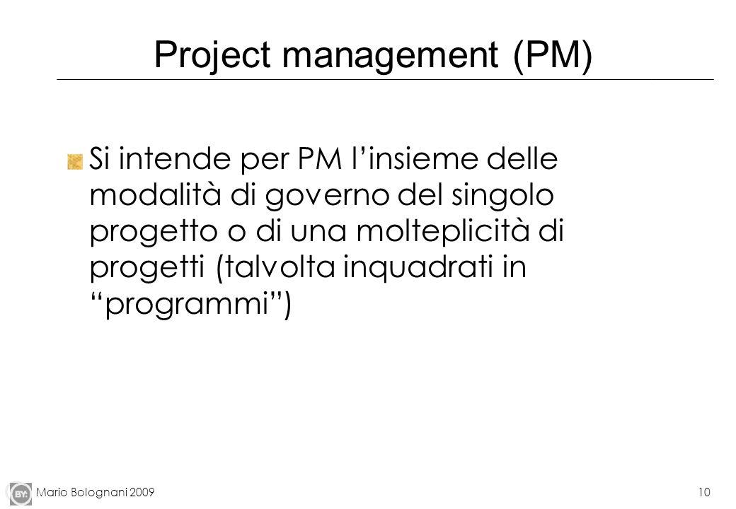 Mario Bolognani 200910 Project management (PM) Si intende per PM linsieme delle modalità di governo del singolo progetto o di una molteplicità di prog
