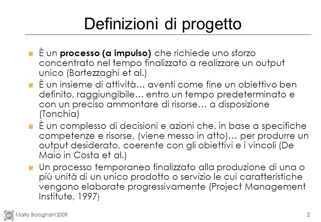 Mario Bolognani 20092 Definizioni di progetto È un processo (a impulso) che richiede uno sforzo concentrato nel tempo finalizzato a realizzare un outp
