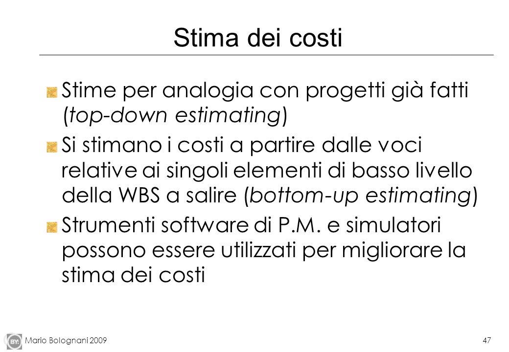 Mario Bolognani 200947 Stima dei costi Stime per analogia con progetti già fatti (top-down estimating) Si stimano i costi a partire dalle voci relativ