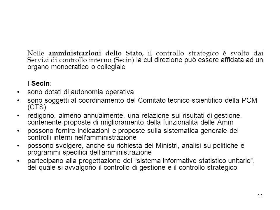 11 Nelle amministrazioni dello Stato, il controllo strategico è svolto dai Servizi di controllo interno (Secin) la cui direzione può essere affidata a