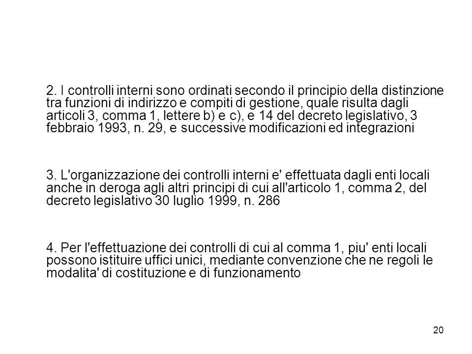 20 2. I controlli interni sono ordinati secondo il principio della distinzione tra funzioni di indirizzo e compiti di gestione, quale risulta dagli ar