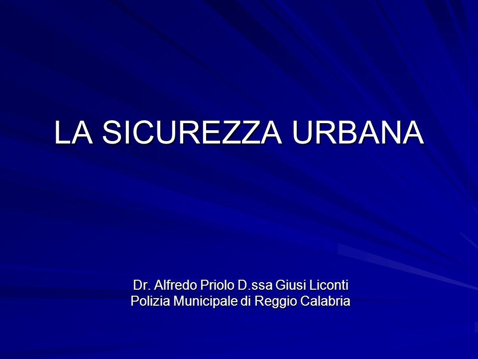 LA SICUREZZA URBANA Dr. Alfredo Priolo D.ssa Giusi Liconti Polizia Municipale di Reggio Calabria