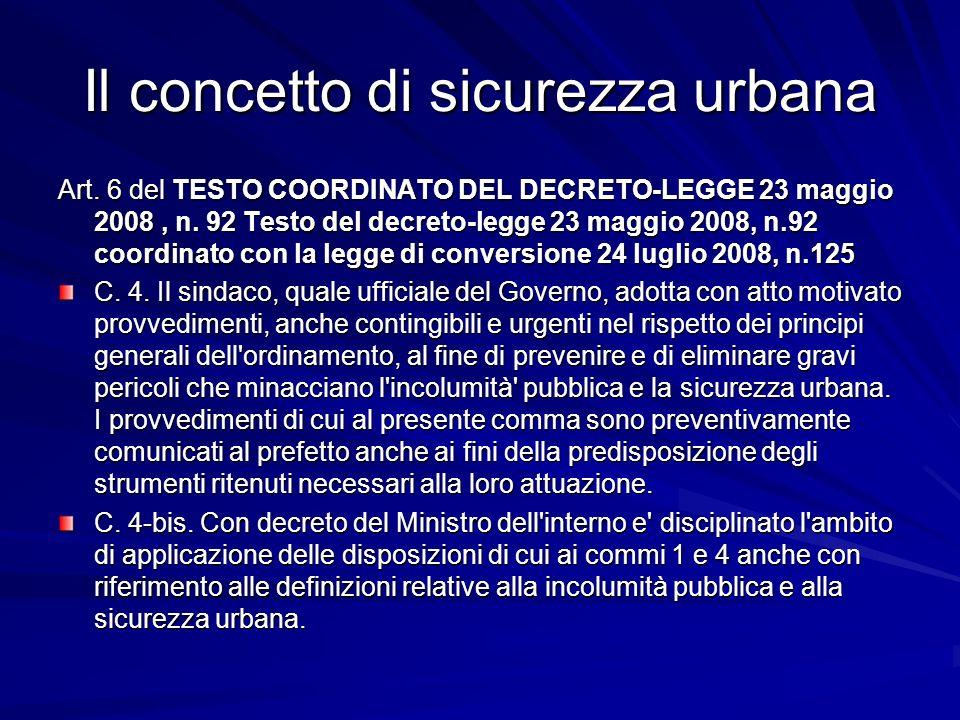 Il concetto di sicurezza urbana Art. 6 del TESTO COORDINATO DEL DECRETO-LEGGE 23 maggio 2008, n. 92 Testo del decreto-legge 23 maggio 2008, n.92 coord