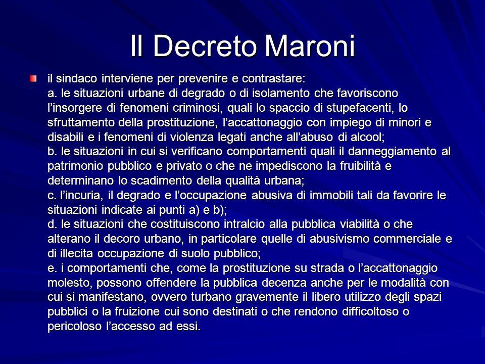 Il Decreto Maroni il sindaco interviene per prevenire e contrastare: a. le situazioni urbane di degrado o di isolamento che favoriscono linsorgere di