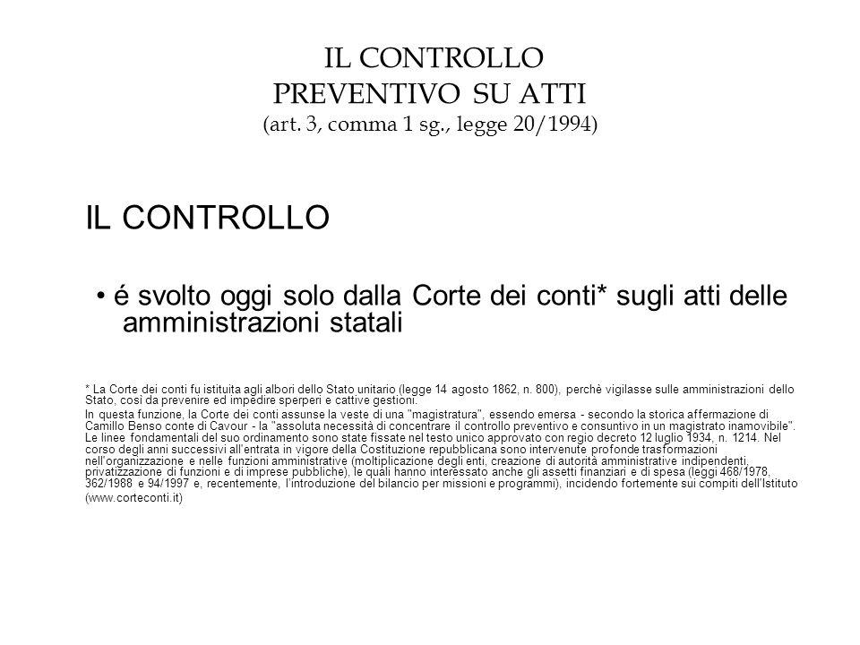 IL CONTROLLO PREVENTIVO SU ATTI (art. 3, comma 1 sg., legge 20/1994) IL CONTROLLO é svolto oggi solo dalla Corte dei conti* sugli atti delle amministr