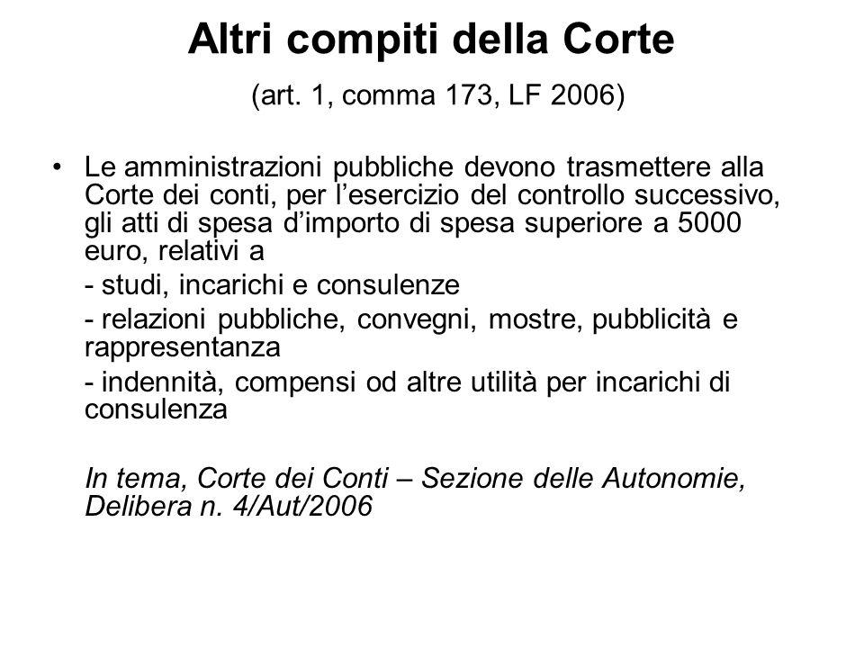 Altri compiti della Corte (art. 1, comma 173, LF 2006) Le amministrazioni pubbliche devono trasmettere alla Corte dei conti, per lesercizio del contro