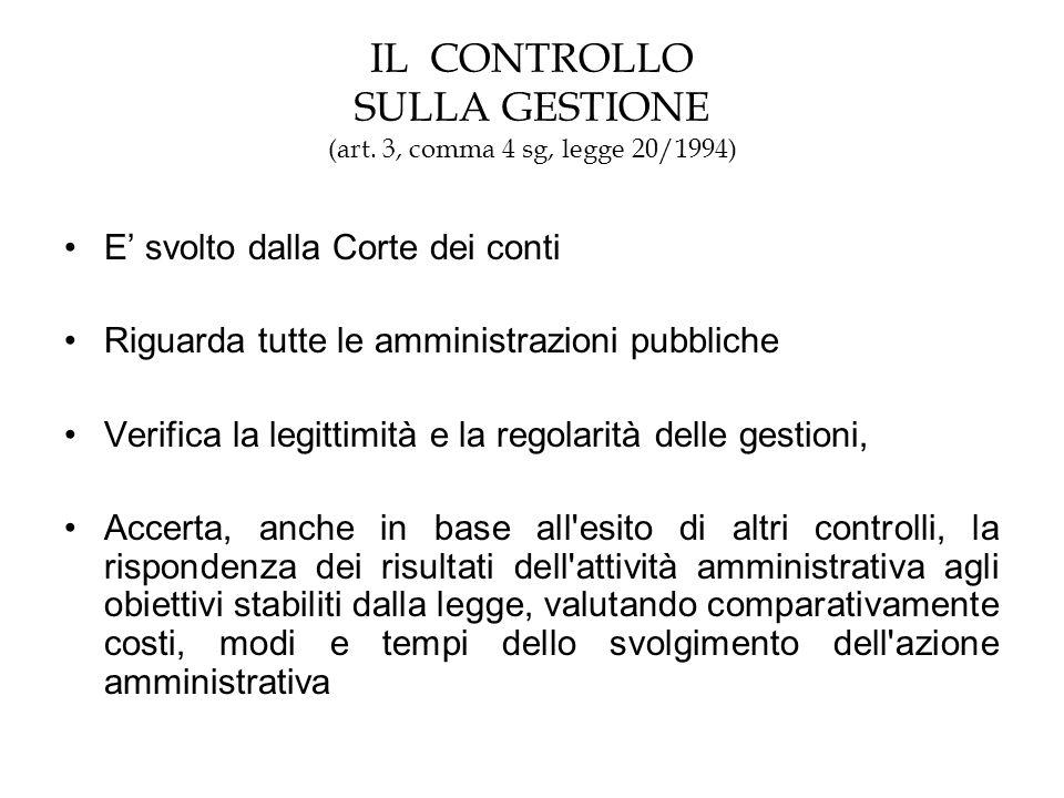 IL CONTROLLO SULLA GESTIONE (art. 3, comma 4 sg, legge 20/1994) E svolto dalla Corte dei conti Riguarda tutte le amministrazioni pubbliche Verifica la