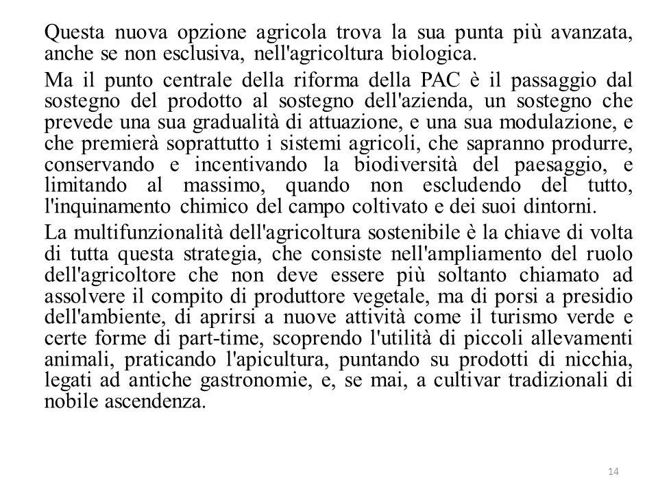 14 Questa nuova opzione agricola trova la sua punta più avanzata, anche se non esclusiva, nell'agricoltura biologica. Ma il punto centrale della rifor
