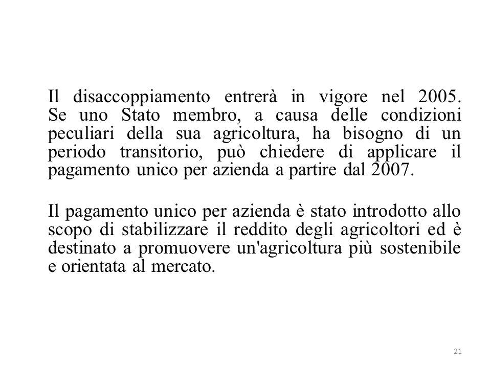21 Il disaccoppiamento entrerà in vigore nel 2005. Se uno Stato membro, a causa delle condizioni peculiari della sua agricoltura, ha bisogno di un per
