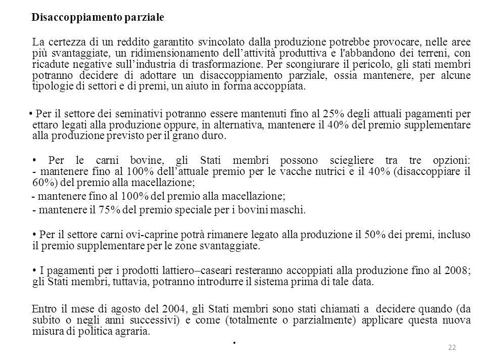 22 Disaccoppiamento parziale La certezza di un reddito garantito svincolato dalla produzione potrebbe provocare, nelle aree più svantaggiate, un ridim
