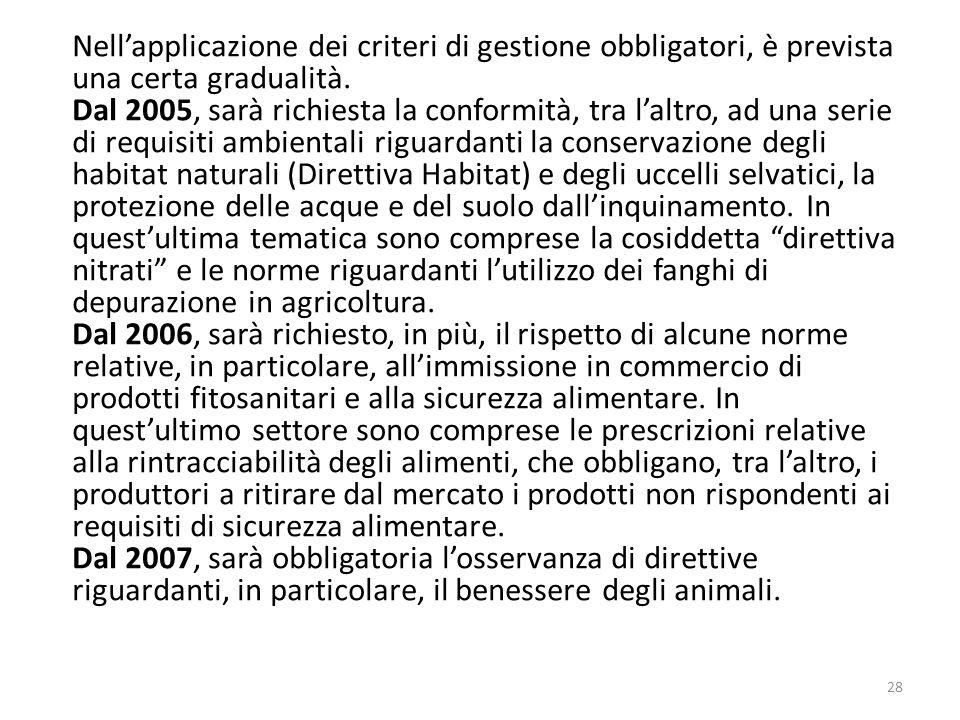28 Nellapplicazione dei criteri di gestione obbligatori, è prevista una certa gradualità. Dal 2005, sarà richiesta la conformità, tra laltro, ad una s