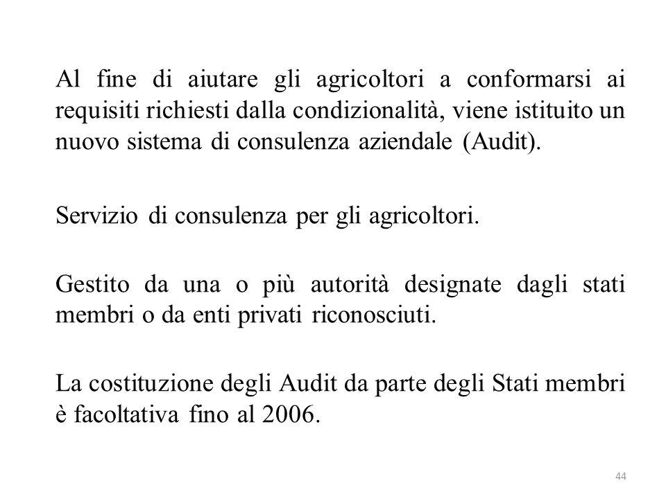 44 Al fine di aiutare gli agricoltori a conformarsi ai requisiti richiesti dalla condizionalità, viene istituito un nuovo sistema di consulenza aziend