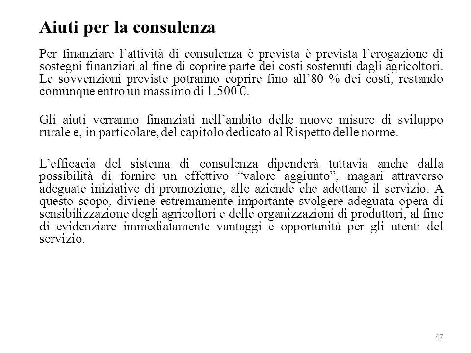 47 Aiuti per la consulenza Per finanziare lattività di consulenza è prevista è prevista lerogazione di sostegni finanziari al fine di coprire parte de