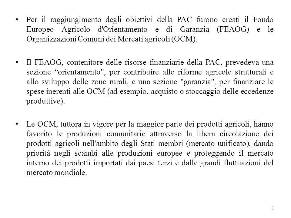 5 Per il raggiungimento degli obiettivi della PAC furono creati il Fondo Europeo Agricolo d'Orientamento e di Garanzia (FEAOG) e le Organizzazioni Com