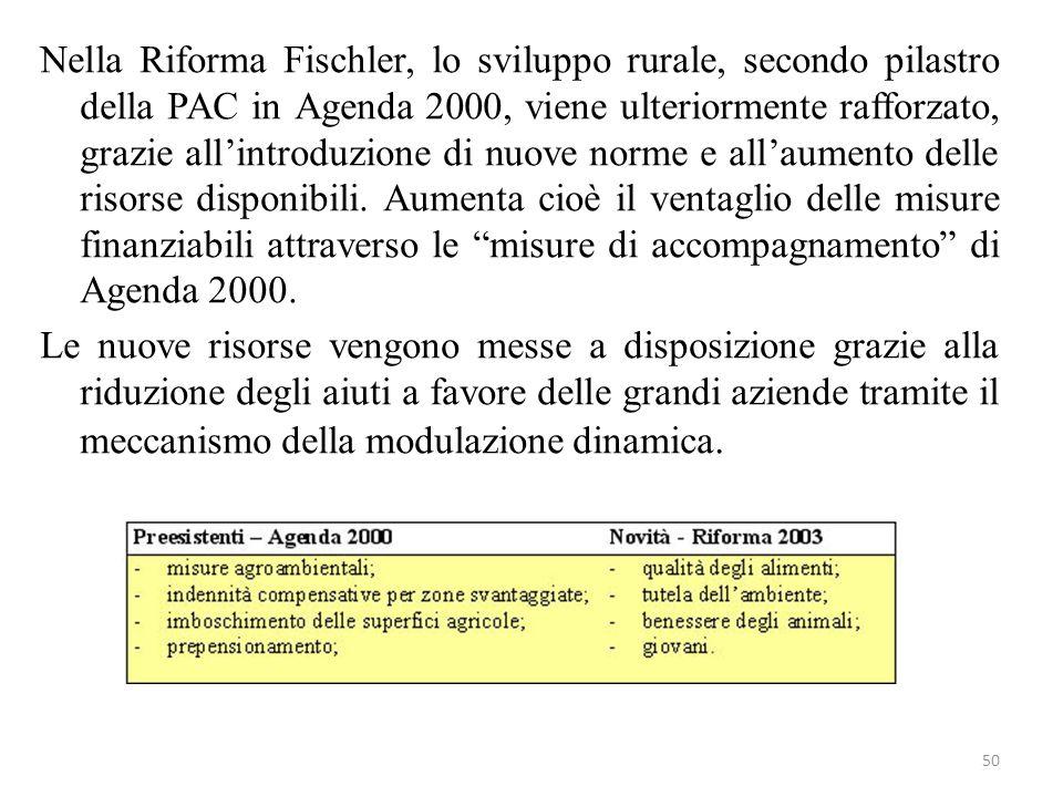 50 Nella Riforma Fischler, lo sviluppo rurale, secondo pilastro della PAC in Agenda 2000, viene ulteriormente rafforzato, grazie allintroduzione di nu