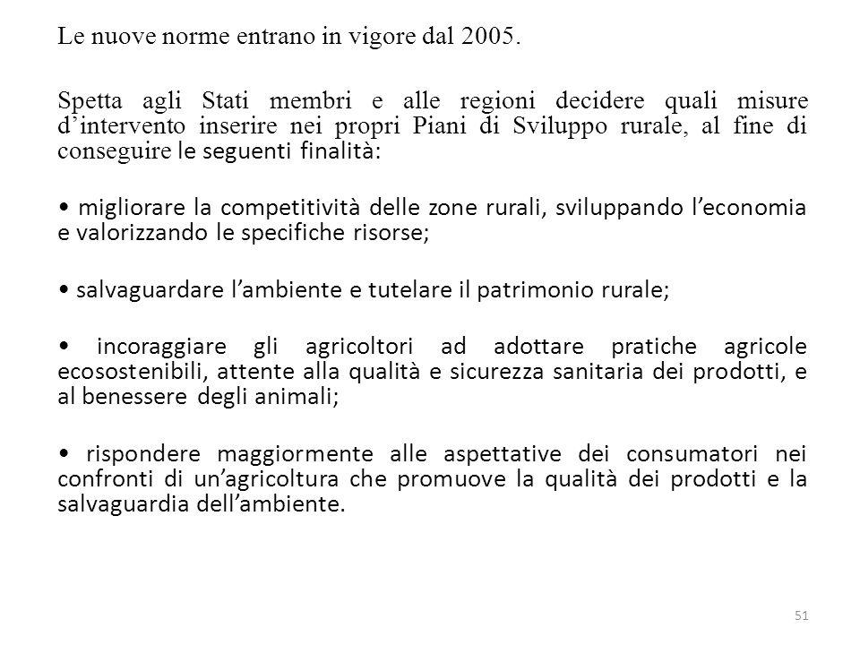 51 Le nuove norme entrano in vigore dal 2005. Spetta agli Stati membri e alle regioni decidere quali misure dintervento inserire nei propri Piani di S