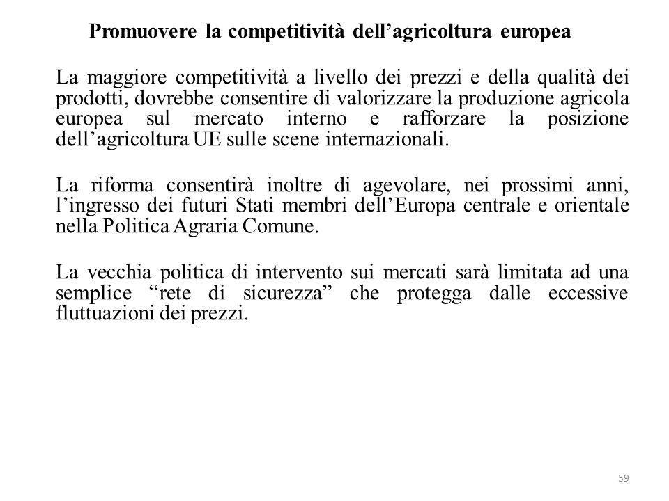 59 Promuovere la competitività dellagricoltura europea La maggiore competitività a livello dei prezzi e della qualità dei prodotti, dovrebbe consentir