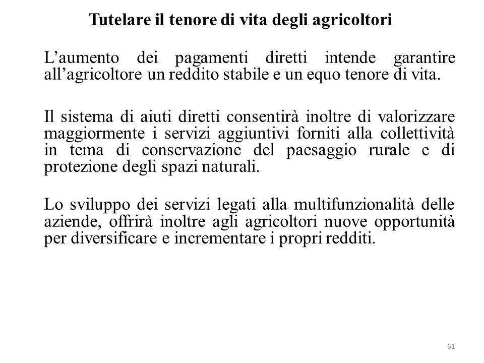 61 Tutelare il tenore di vita degli agricoltori Laumento dei pagamenti diretti intende garantire allagricoltore un reddito stabile e un equo tenore di