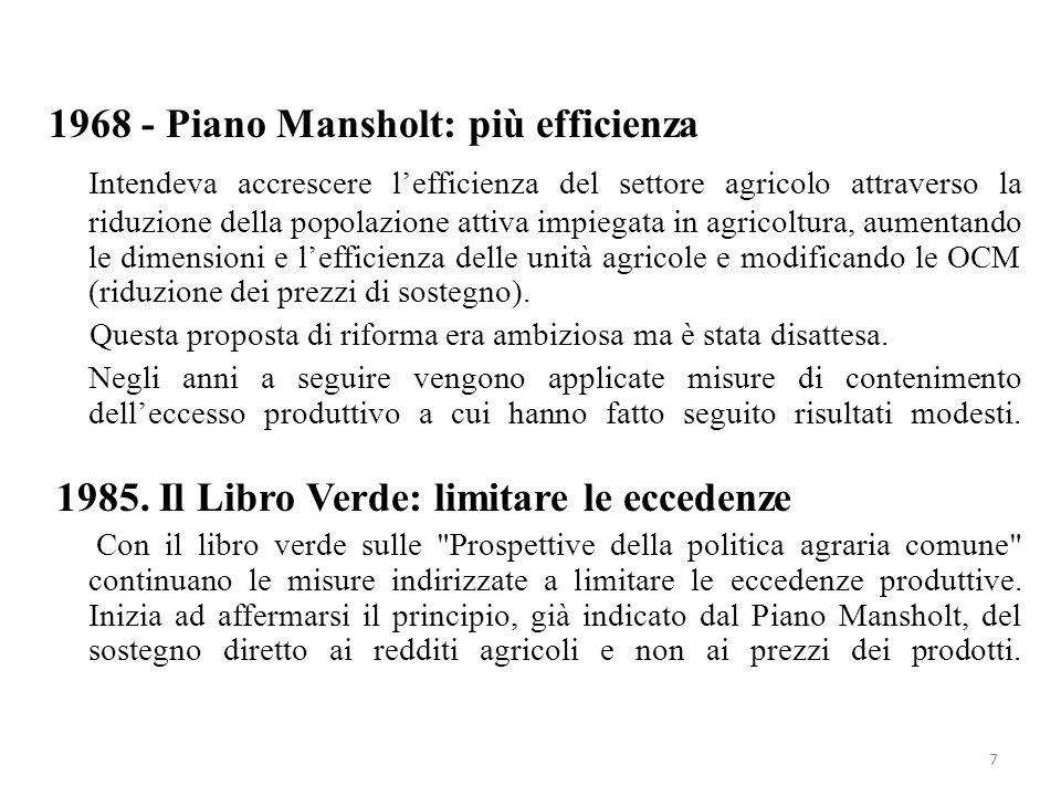 7 1968 - Piano Mansholt: più efficienza Intendeva accrescere lefficienza del settore agricolo attraverso la riduzione della popolazione attiva impiega