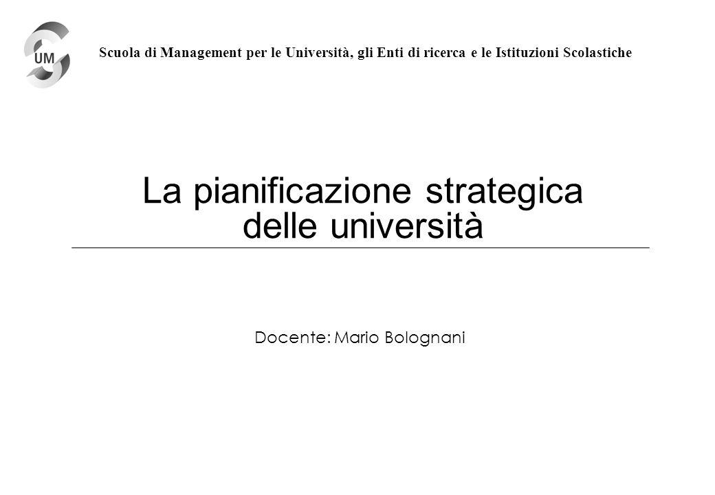 La pianificazione strategica delle università Docente: Mario Bolognani Scuola di Management per le Università, gli Enti di ricerca e le Istituzioni Sc