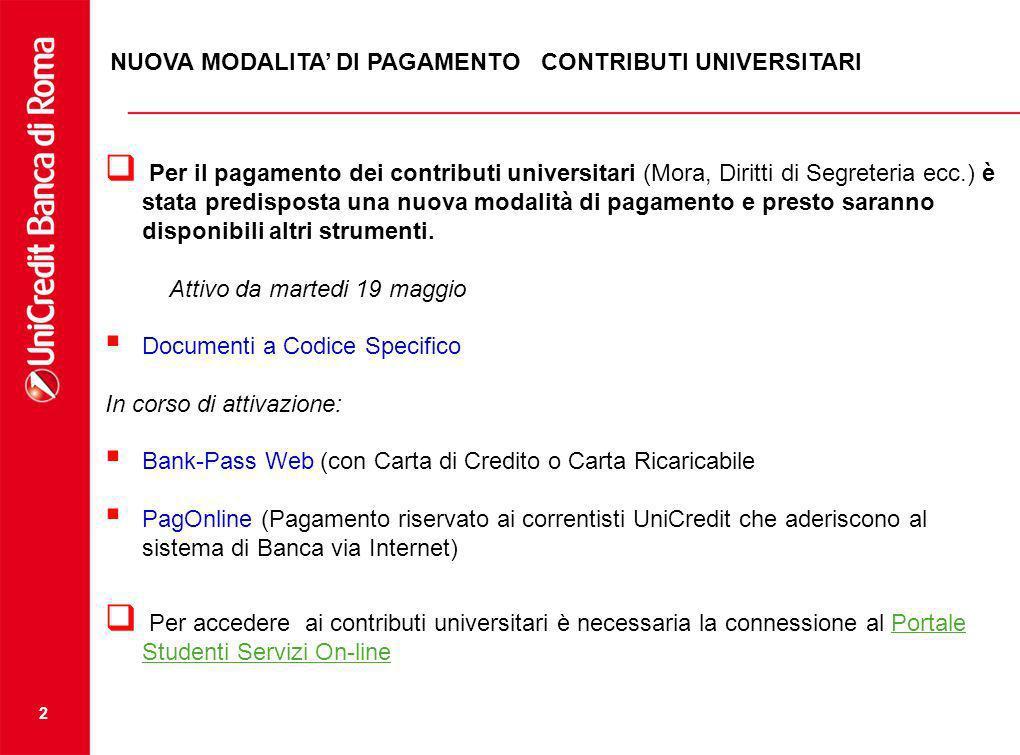2 NUOVA MODALITA DI PAGAMENTO CONTRIBUTI UNIVERSITARI Per il pagamento dei contributi universitari (Mora, Diritti di Segreteria ecc.) è stata predispo