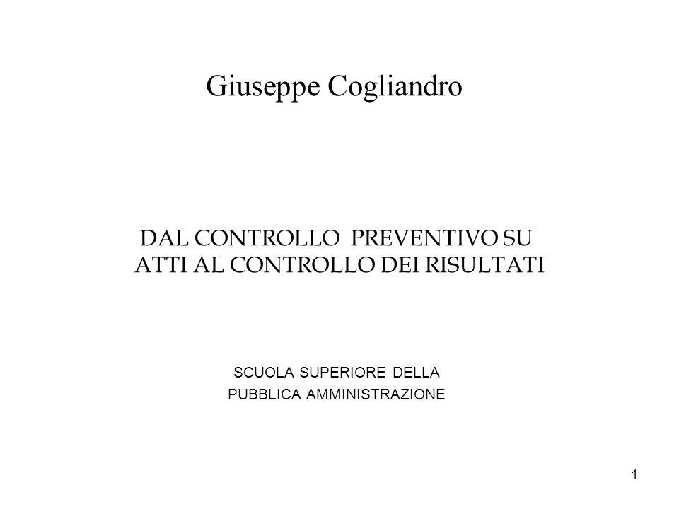 1 Giuseppe Cogliandro DAL CONTROLLO PREVENTIVO SU ATTI AL CONTROLLO DEI RISULTATI SCUOLA SUPERIORE DELLA PUBBLICA AMMINISTRAZIONE