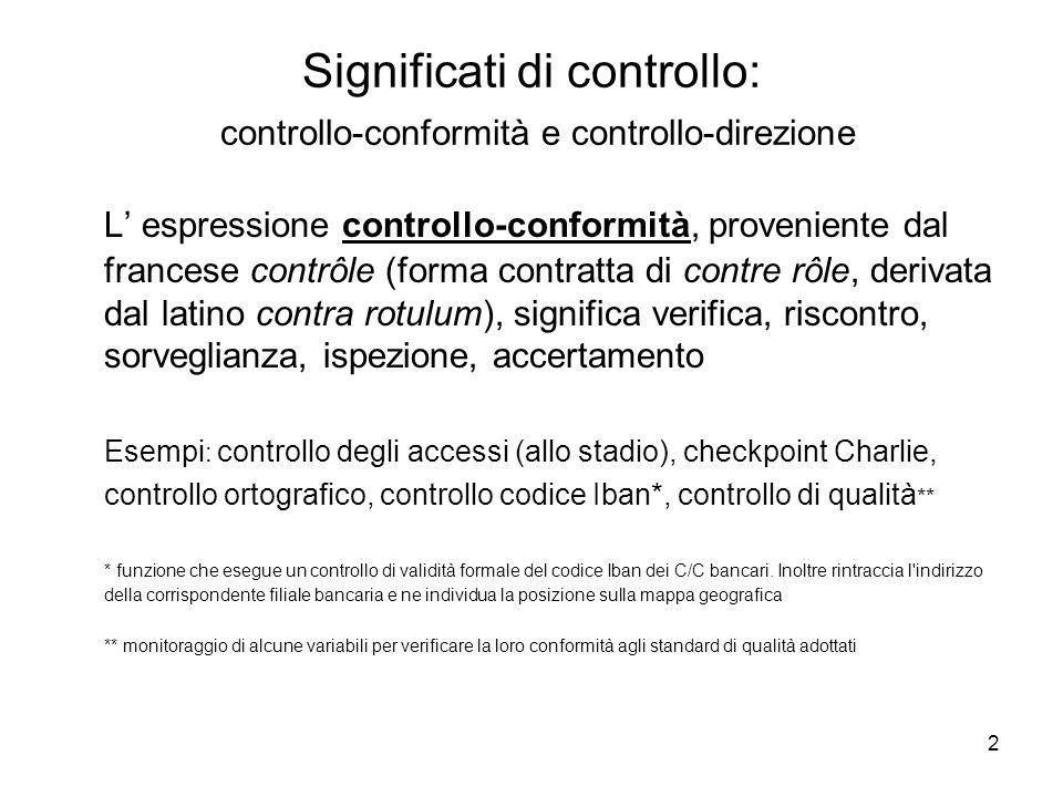 2 Significati di controllo: controllo-conformità e controllo-direzione L espressione controllo-conformità, proveniente dal francese contrôle (forma co