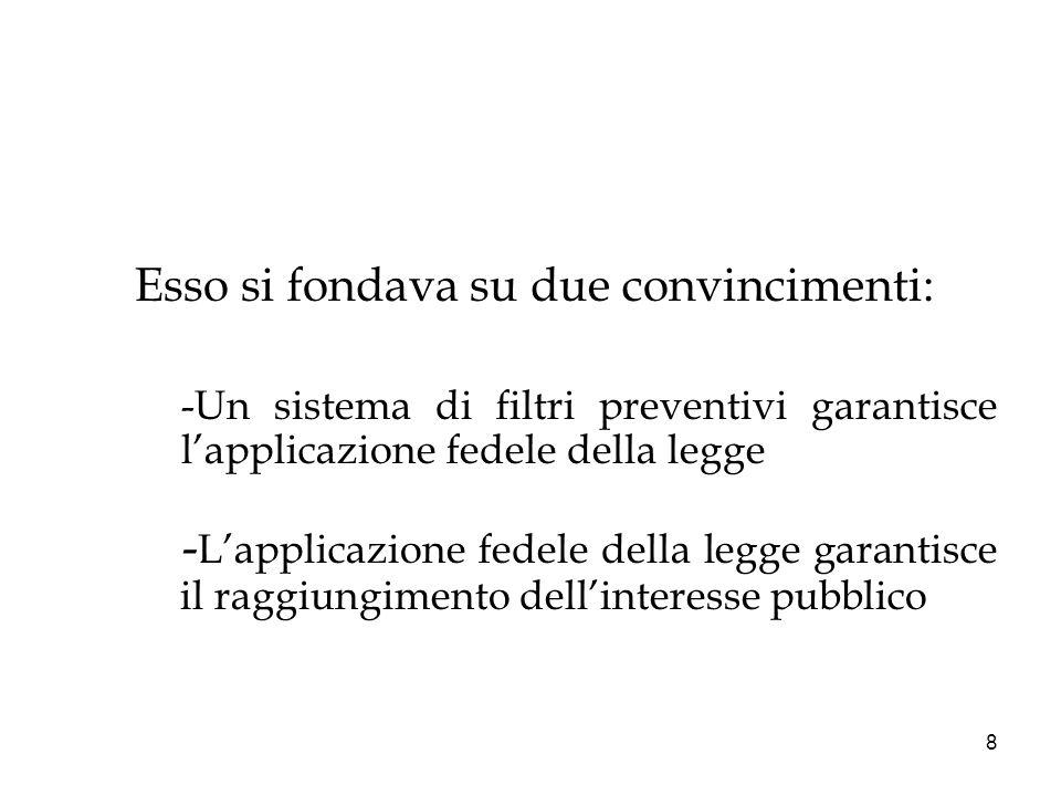 8 Esso si fondava su due convincimenti: -Un sistema di filtri preventivi garantisce lapplicazione fedele della legge - Lapplicazione fedele della legg