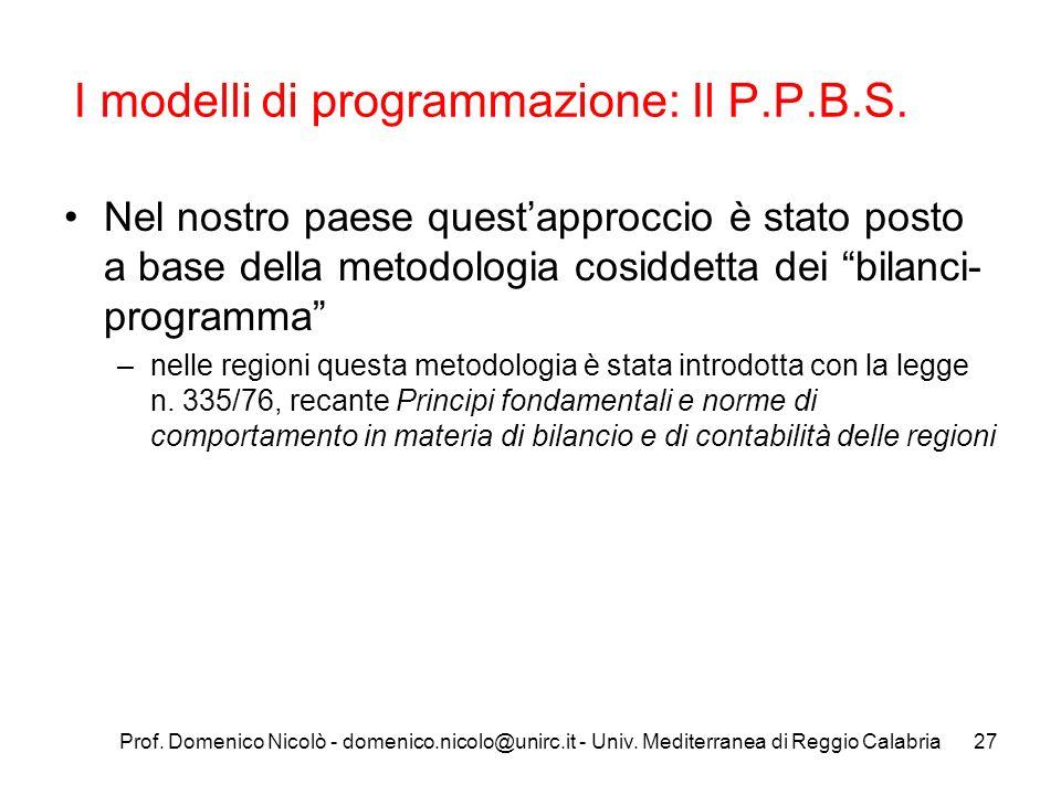 Prof. Domenico Nicolò - domenico.nicolo@unirc.it - Univ. Mediterranea di Reggio Calabria27 I modelli di programmazione: Il P.P.B.S. Nel nostro paese q