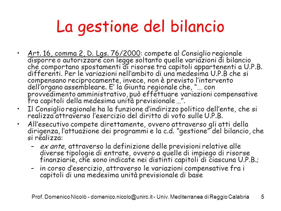 Prof. Domenico Nicolò - domenico.nicolo@unirc.it - Univ. Mediterranea di Reggio Calabria5 La gestione del bilancio Art. 16, comma 2, D. Lgs. 76/2000: