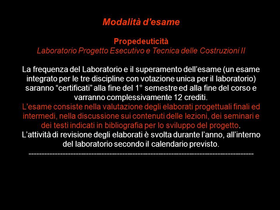 Modalità d'esame Propedeuticità Laboratorio Progetto Esecutivo e Tecnica delle Costruzioni II La frequenza del Laboratorio e il superamento dellesame