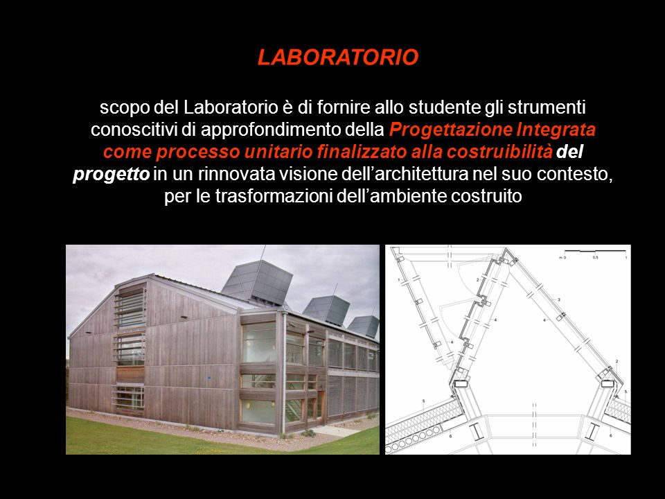 scopo del Laboratorio è di fornire allo studente gli strumenti conoscitivi di approfondimento della Progettazione Integrata come processo unitario fin