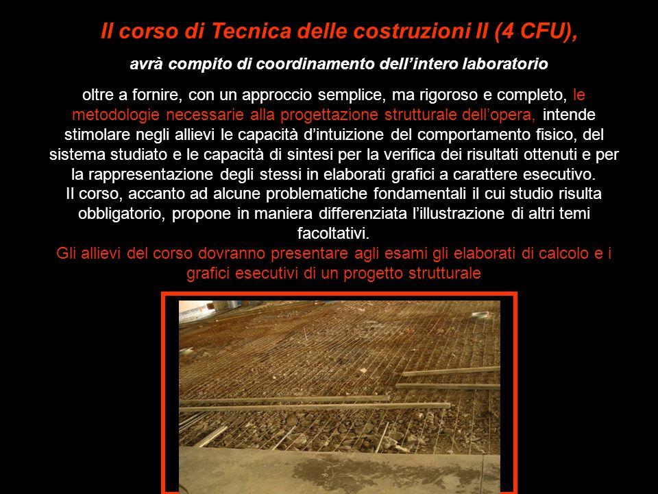 Il corso di Tecnica delle costruzioni II (4 CFU), avrà compito di coordinamento dellintero laboratorio oltre a fornire, con un approccio semplice, ma