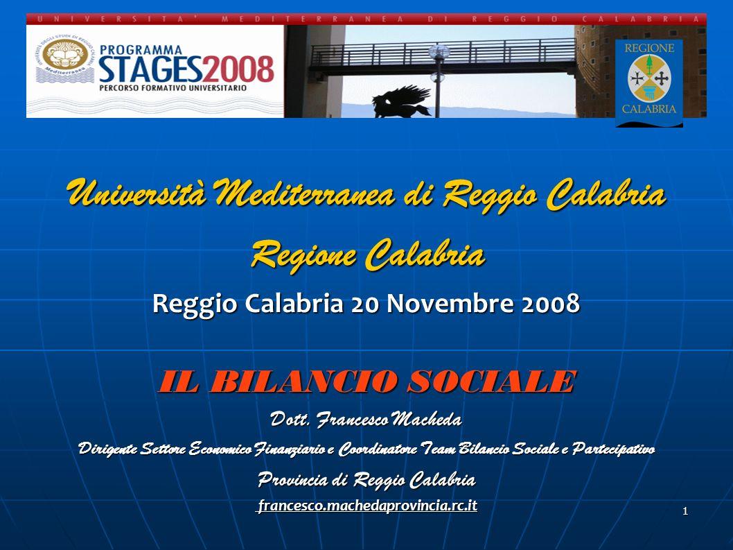 1 Università Mediterranea di Reggio Calabria Regione Calabria Reggio Calabria 20 Novembre 2008 IL BILANCIO SOCIALE Dott. Francesco Macheda Dirigente S