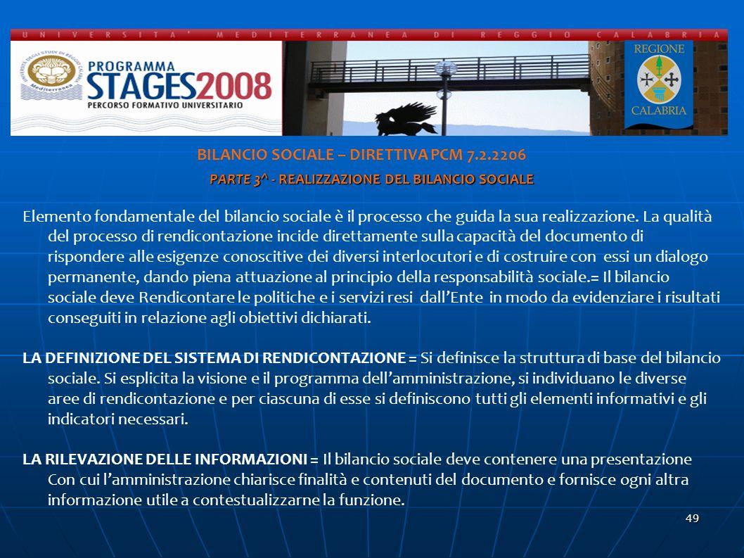 49 d BILANCIO SOCIALE – DIRETTIVA PCM 7.2.2206 PARTE 3^ - REALIZZAZIONE DEL BILANCIO SOCIALE Elemento fondamentale del bilancio sociale è il processo