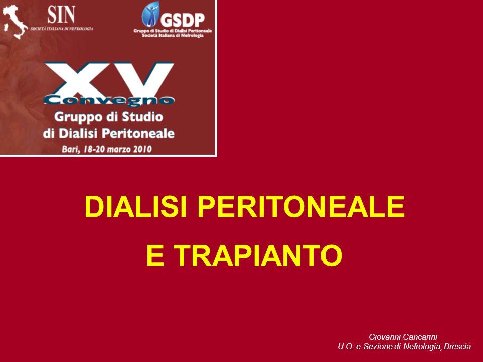 Giovanni Cancarini U.O. e Sezione di Nefrologia, Brescia DIALISI PERITONEALE E TRAPIANTO