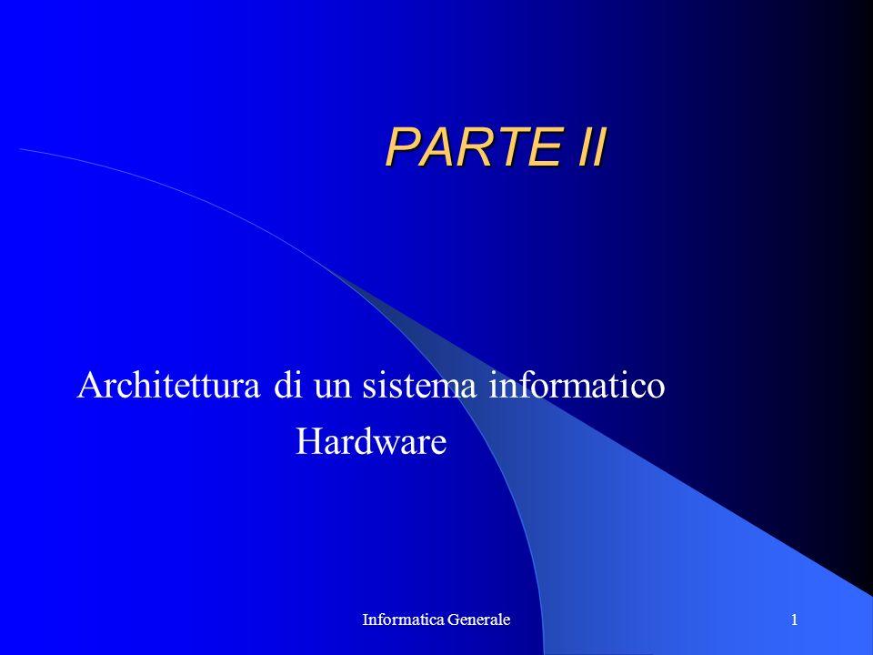 Informatica Generale1 PARTE II Architettura di un sistema informatico Hardware