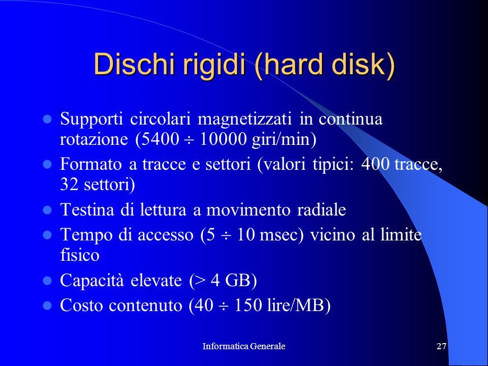 Informatica Generale27 Dischi rigidi (hard disk) Supporti circolari magnetizzati in continua rotazione (5400 10000 giri/min) Formato a tracce e settor