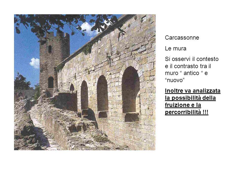 Carcassonne Le mura Si osservi il contesto e il contrasto tra il muro antico e nuovo Inoltre va analizzata la possibilità della fruizione e la percorribilità !!!