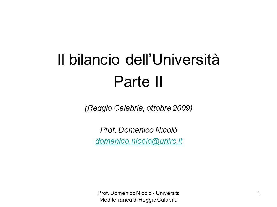 Prof. Domenico Nicolò - Università Mediterranea di Reggio Calabria 1 Il bilancio dellUniversità Parte II (Reggio Calabria, ottobre 2009) Prof. Domenic