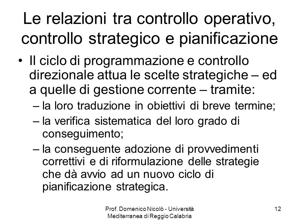 Prof. Domenico Nicolò - Università Mediterranea di Reggio Calabria 12 Le relazioni tra controllo operativo, controllo strategico e pianificazione Il c