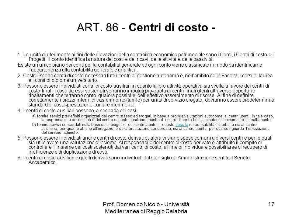 Prof. Domenico Nicolò - Università Mediterranea di Reggio Calabria 17 ART. 86 - Centri di costo - 1. Le unità di riferimento ai fini delle rilevazioni