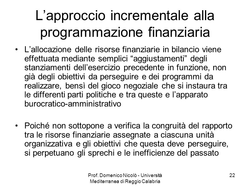 Prof. Domenico Nicolò - Università Mediterranea di Reggio Calabria 22 Lapproccio incrementale alla programmazione finanziaria Lallocazione delle risor