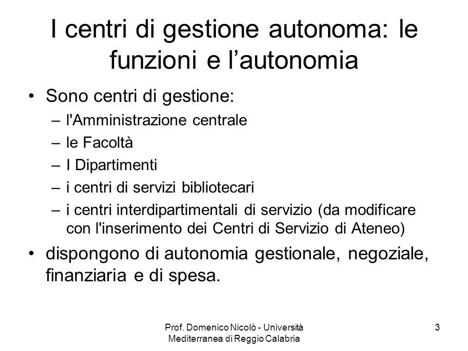 Prof. Domenico Nicolò - Università Mediterranea di Reggio Calabria 3 I centri di gestione autonoma: le funzioni e lautonomia Sono centri di gestione: