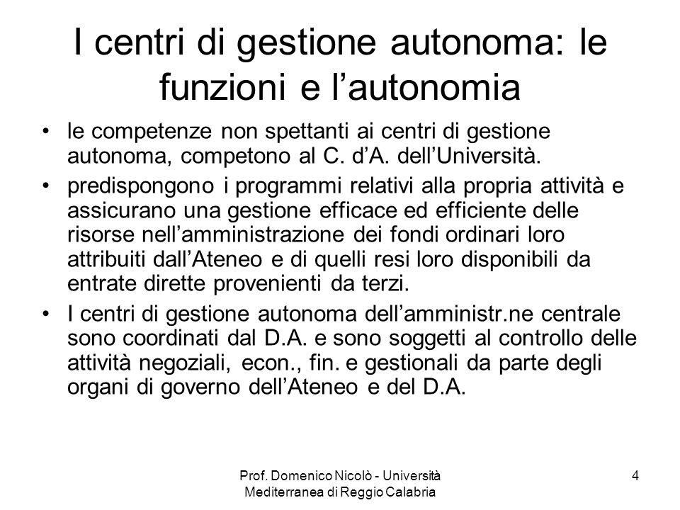Prof. Domenico Nicolò - Università Mediterranea di Reggio Calabria 4 I centri di gestione autonoma: le funzioni e lautonomia le competenze non spettan