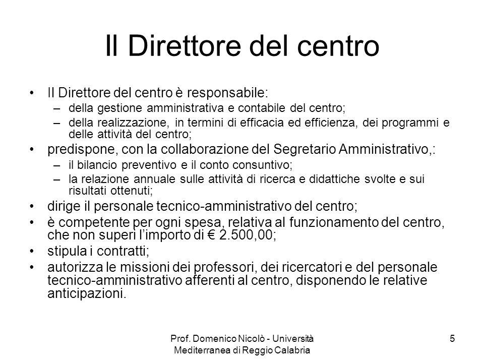 Prof. Domenico Nicolò - Università Mediterranea di Reggio Calabria 5 Il Direttore del centro Il Direttore del centro è responsabile: –della gestione a