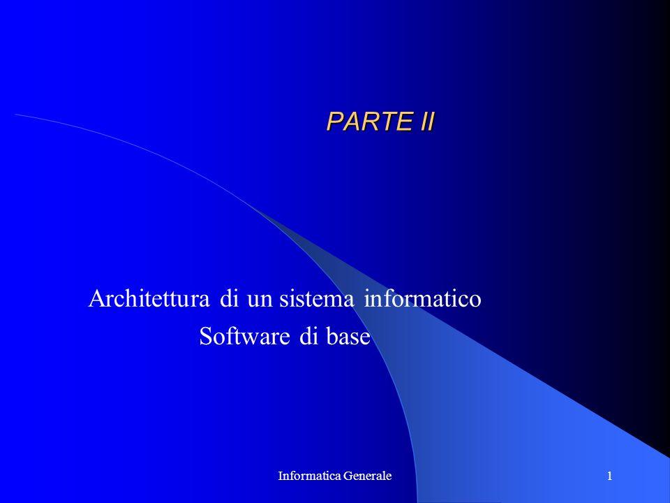 Informatica Generale1 PARTE II Architettura di un sistema informatico Software di base