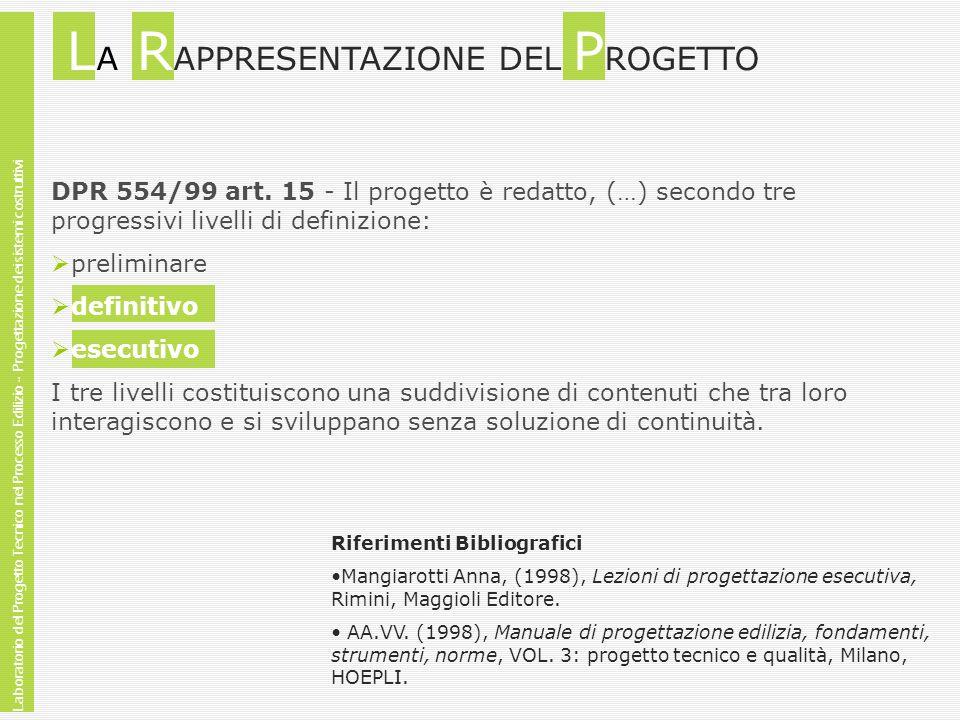 L A R APPRESENTAZIONE DEL P ROGETTO Laboratorio del Progetto Tecnico nel Processo Edilizio - Progettazione dei sistemi costruttivi DPR 554/99 art. 15