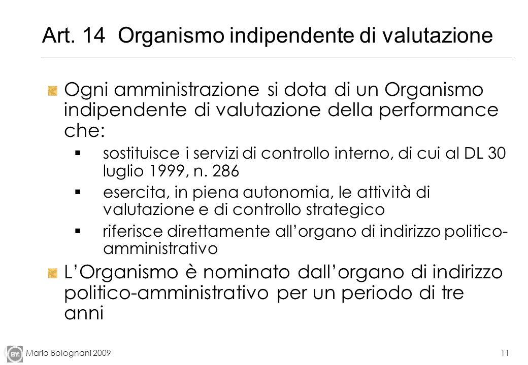 Mario Bolognani 200911 Art. 14 Organismo indipendente di valutazione Ogni amministrazione si dota di un Organismo indipendente di valutazione della pe